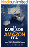 The Dark Side of Amazon FBA: The little Tips and Hacks you need to know to have a profitable Business
