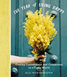 The Year of Living Happy: Finding Contentment and Connection in a Crazy World