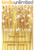 Trust My Love (Confirmed Bachelor Book 2)