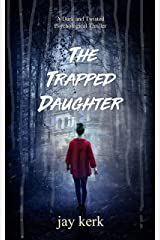 The Trapped Daughter: A Dark and Twisted Psychological Thriller Kindle Edition