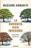 La curiosità non invecchia: Elogio della quarta età