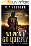 We Won't Go Quietly: A Family's Struggle to Survive in a World Devolved (Book Three of the What's Left of My World…