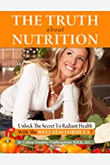 The Truth About Nutrition. Unlock the Secret to Radiant Health With the Wellness Formula! (The Truth About Health Book 4) Kindle Edition