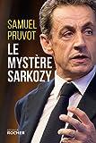 Le mystère Sarkozy: Les religions, les valeurs et les femmes