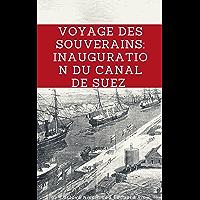 Voyage des souverains: Inauguration du Canal de Suez (French Edition)
