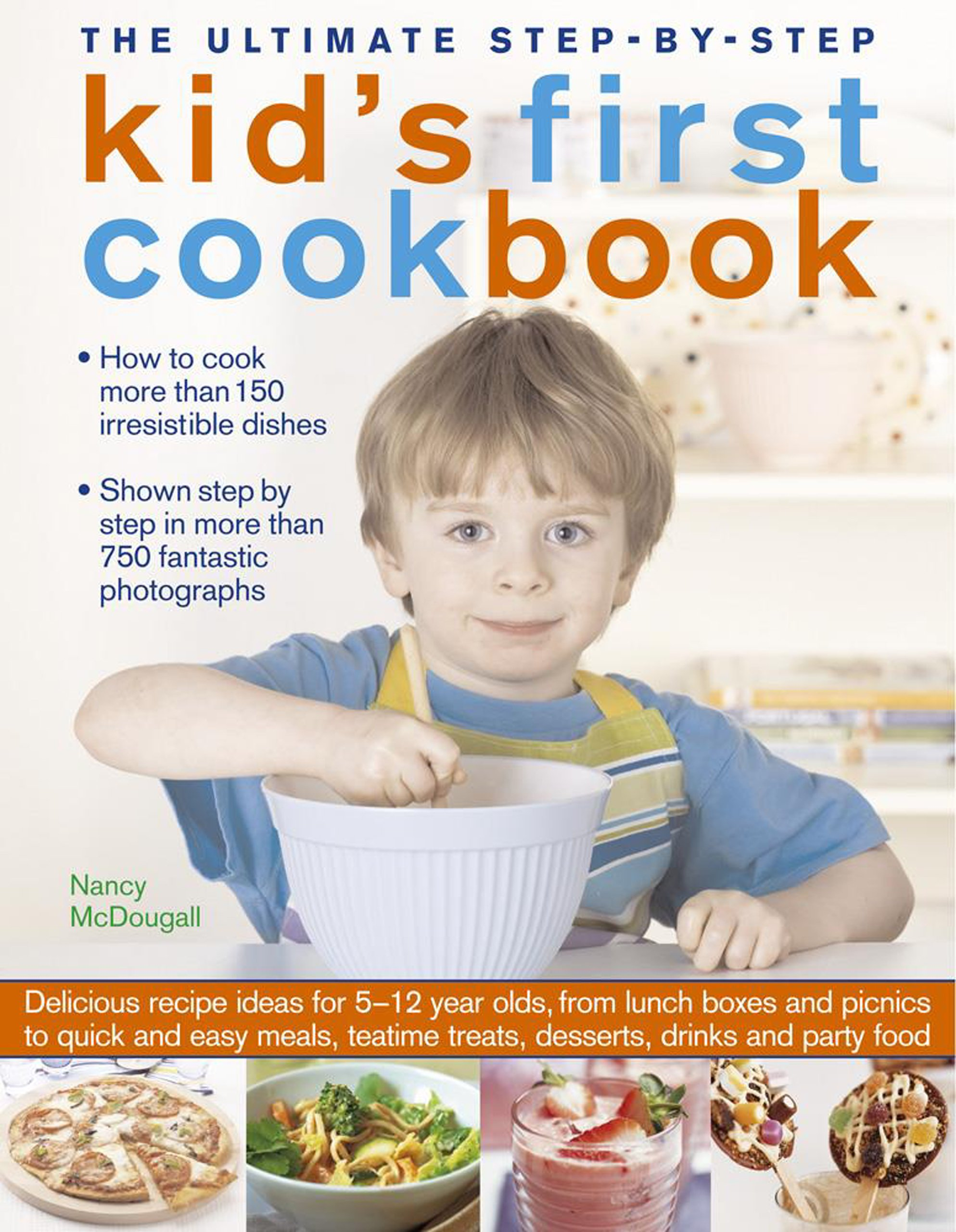 The ultimate step by step kids first cookbook delicious recipe the ultimate step by step kids first cookbook delicious recipe ideas for 5 12 year olds from lunch boxes and picnics to quick and easy meals forumfinder Gallery