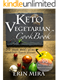 Keto Vegetarian Cookbook: 90 delicious recipes for weight loss: Collection of easy to prepare ketogenic vegetarian recipes with detailed nutritional value for every ingredients Breakfast Lunch Dinner