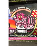 Mad World: The Seduction of Insanity