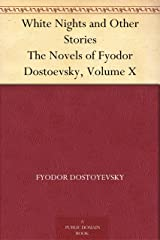 White Nights and Other Stories The Novels of Fyodor Dostoevsky, Volume X Kindle Edition