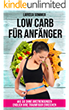 Low Carb für Anfänger: Wie Sie ohne Anstrengungen Ihre Traumfigur erreichen - Entdecken Sie das Geheimnis der Stars! (Abnehmen mit Low Carb, Low Carb Diät, Low Carb Ernährung, Schlank werden)