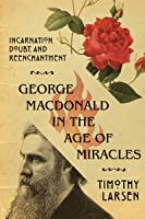 George MacDonald In The Age Of Miracles: