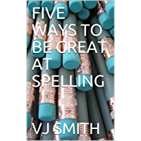 FIVE WAYS TO BE GREAT AT SPELLING