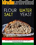 Italian Bread: FLOUR, WATER, SALT, YEAST, From Italy the Tastiest Recipes of the Best Artisan Baking Bread (Cookbook…