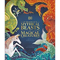 The Book of Mythical Beasts and Magical Creatures: Meet your favourite monsters, fairies, heroes, and tricksters from…