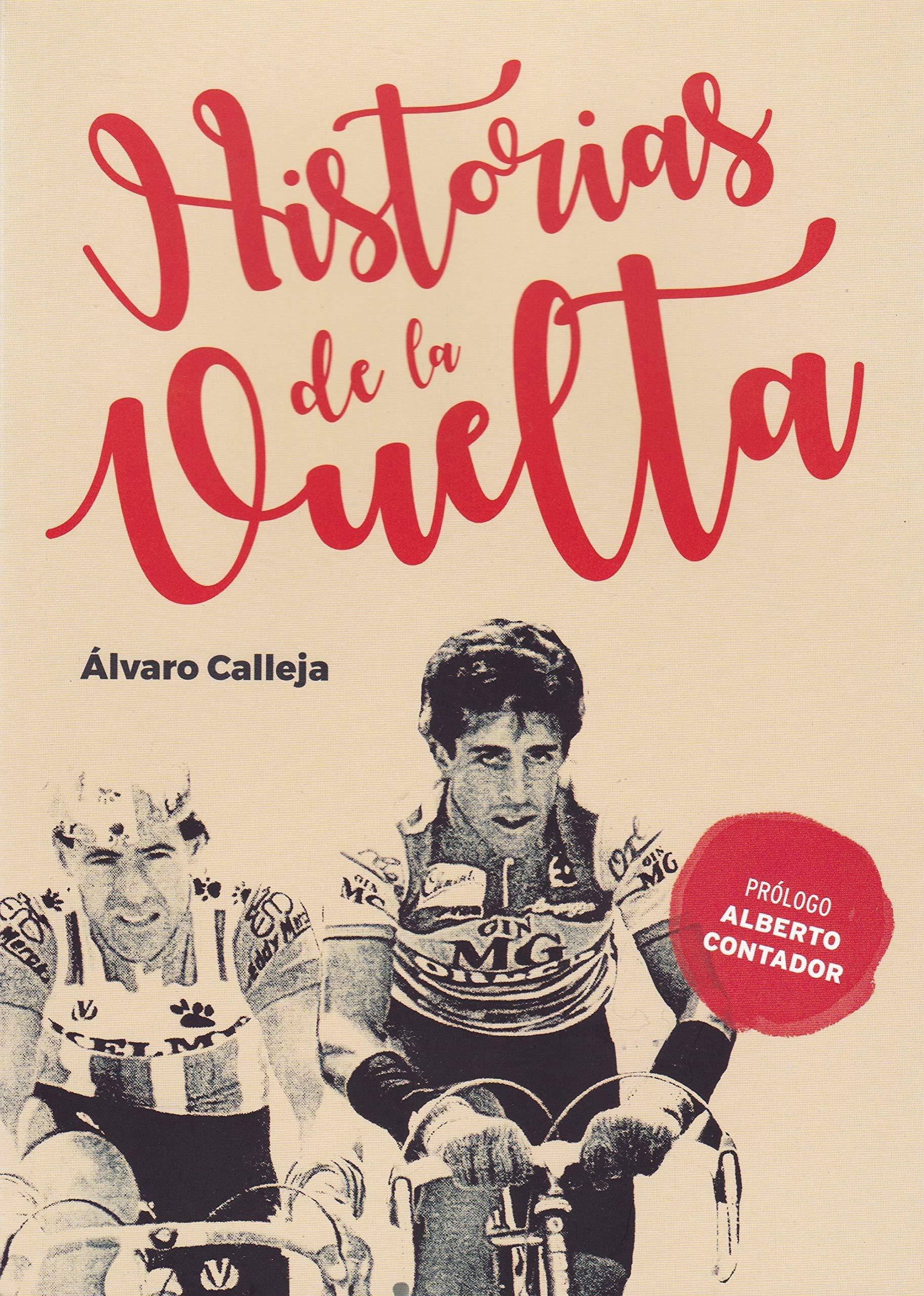 Historias de la Vuelta (Ciclismo) Tapa blanda – 16 jul 2018 Álvaro Calleja Moreno Alberto Contador Ediciones JC 841544835X