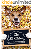 The K9 Kitchen: Prepare 40 Healthy, Holistic Dog Food Recipes: Best Homemade Dinners, Treats and Biscuits