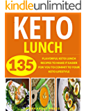 KETO LUNCH: YOUR ULTIMATE 135 KETO LUNCH RECIPES (keto, keto diet, ketogenic, lunch cookbook, fat burning diet, paleo, low carb, lunch in five, keto air fryer, air fryer, ketogenic diet, keto paleo)