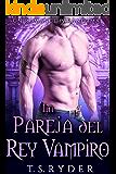 La Pareja del Rey Vampiro: Un Romance Paranormal (Spanish Edition)