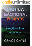 Healing Emotional Wounds: God if you love me, show me