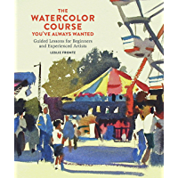The Watercolor Course You've Always Wanted: Guided Lessons for Beginners and Experienced Artists (English Edition)