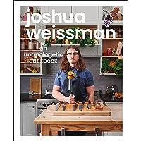 Joshua Weissman: An Unapologetic Cookbook: An Unapologetic Cookbook