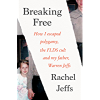 Breaking Free: How I escaped polygamy, the FLDS cult and my father, Warren Jeffs