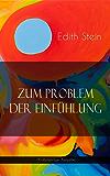 Zum Problem der Einfühlung (Vollständige Ausgabe): Das Wesen der Einfühlungsakte, Die Konstitution des psychophysischen Individuums & Einfühlung als Verstehen geistiger Personen