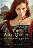The Wild Queen: The Days and Nights of Mary, Queen of Scots (Young Royals Book 7)
