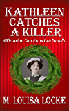 Kathleen Catches a Killer (A Victorian San Francisco Novella Book 2)