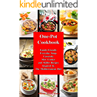 One-Pot Cookbook: Family-Friendly Everyday Soup, Casserole, Slow Cooker and Skillet Recipes Inspired by The…