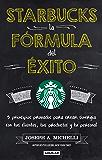Starbucks, la fórmula del éxito: 5 Principios probados para crear sinergia con tus cliente, tus productos y tu pe