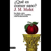 ¿Qué es comer sano?: Las dudas, mitos y engaños más extendidos sobre la alimentación (Spanish Edition)