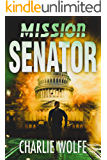 Mission Senator: A Corrupt Politician Must be Stopped Before Washington D.C will Be Annihilated (David Avivi Thriller…