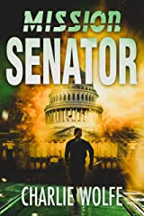 Mission Senator: A Corrupt Politician Must be Stopped Before Washington D.C will Be Annihilated (David Avivi Thriller Book 2) Kindle Edition
