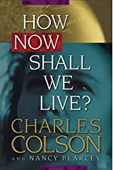 How Now Shall We Live? Kindle Edition