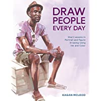 Draw People Every Day: Short Lessons in Portrait and Figure Drawing Using Ink and Watercolor