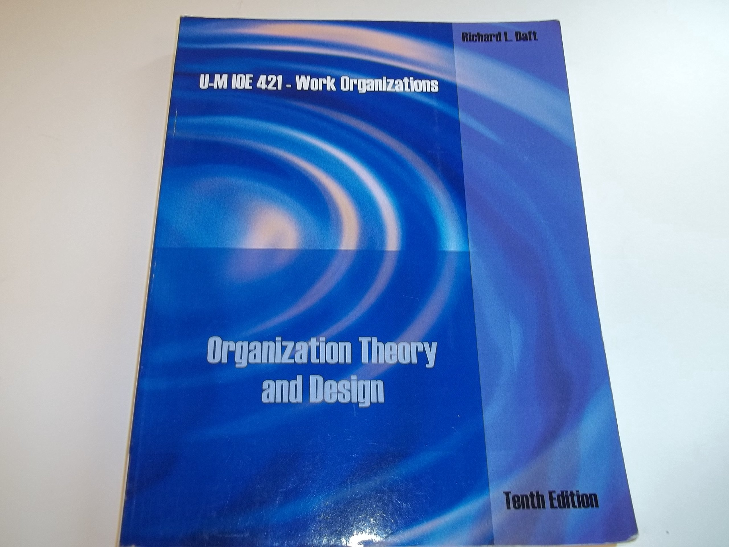 Organization Theory And Design 10th Edition U M Ioe 421 Work Organizations 9781111220853 Amazon Com Books