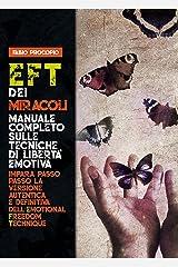 EFT dei miracoli: manuale completo sulle tecniche di libertà emotiva. Impara passo passo la versione autentica e definitiva dell'Emotional Freedom Technique (Italian Edition) Kindle Edition