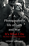 It's What I Do: A Photographer's Life of Love and War