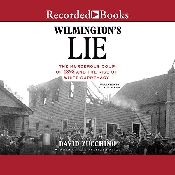 Amazon Com Wilmington S Lie The Murderous Coup Of 1898 And The Rise Of White Supremacy Audible Audio Edition David Zucchino Victor Bevine Recorded Books Audible Audiobooks