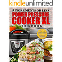 Power Pressure Cooker XL Cookbook: 5 Ingredients Or Less – Easy and Delicious Electric Pressure Cooker Recipes For The Whole Family (Power Pressure Cooker XL Recipes)