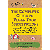 The Complete Guide to Vegan Food Substitutions: Veganize It! Foolproof Methods for Transforming Any Dish into a…
