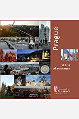 Prague: A City of Romance: A Photo Travel Experience (Europe Book 1) Kindle Edition