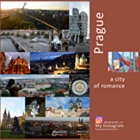 Prague: A City of Romance: A Photo Travel Experience (Europe Book 1) (English Edition)