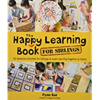Happy Learning Book For Siblings, The: 50 Awesome Activities For Siblings To Learn And Play Together At Home