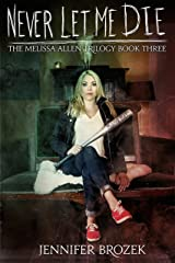 Never Let Me Die (The Melissa Allen Trilogy Book 3) Kindle Edition
