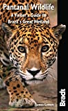 Pantanal Wildlife: A Visitor's Guide to Brazil's Great Wetland (Bradt Travel Guides (Wildlife Guides))