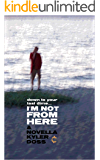 I'm Not From Here: A Novella