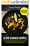 Slow Cooker Bowls: Top 25 Mouthwatering Recipes To Get Tender Melt-In-The-Mouth Meals (English Edition)