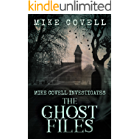 The Ghost Files (Mike Covell Investigates Book 1)